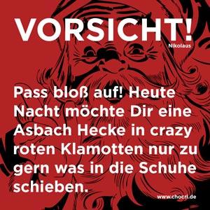 Nikolausgrüße: Vorsicht Nikolaus! Pass bloß auf! Heute Nacht möchte Dir eine Asbach Hecke in crazy roten Klamotten nur zu gern was in die Schuhe schieben.