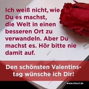 Valentinsgrüße: Hör bitte nie damit auf, die Welt in einen besseren Ort zu verwandeln. Den schönsten Valentinstag wünsche ich Dir!