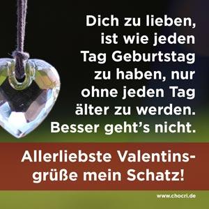 Valentinsgrüße: Dich zu lieben, ist wie jeden Tag Geburtstag zu haben, nur ohne jeden Tag älter zu werden. Besser gehts nicht. Allerliebste Valentinsgrüße mein Schatz!