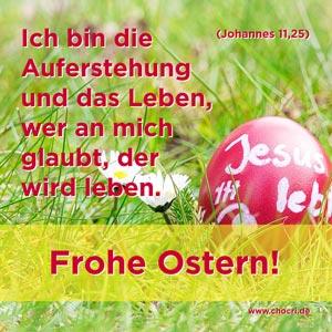 Ich bin die Auferstehung und das Leben, wer an mich glaubt, der wird leben. Frohe Ostern!
