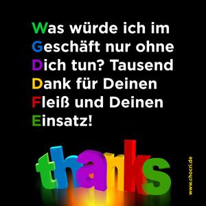 Sprüche zum Danke sagen: Was würde ich im Geschäft nur ohne Dich tun? Tausend Dank für Deinen Fleiß und Deinen Einsatz! Thanks