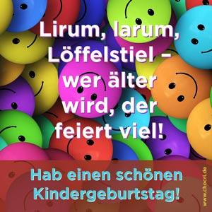 Geburtstagsglückwünsche: Lirum, larum, Löffelstiel - wer älter wird, der feiert viel! Hab einen schönen Kindergeburtstag!