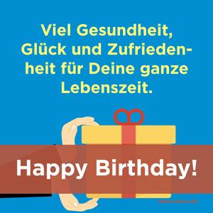 Geburtstagsglückwünsche: Viel Gesundheit, Glück und Zufriedenheit für Deine ganze Lebenszeit. Happy Birthday!