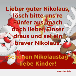Nikolausgrüße: Lieber guter Nikolaus, lösch bitte unsere Fünfer aus, mach doch lieber Einser draus und sei ein braver Nikolaus. Schönen Nikolaustag liebe Kinder!